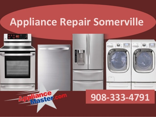 Appliance Repair Somerville 908-333-4791