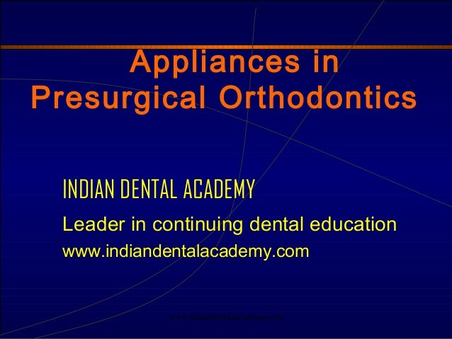 Appliances in Presurgical Orthodontics INDIAN DENTAL ACADEMY Leader in continuing dental education www.indiandentalacademy...