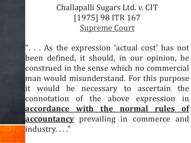 """Challapalli Sugars Ltd. v. CIT [1975] 98 ITR 167 Supreme Court """". . . As the expression 'actual cost' has not been defined..."""