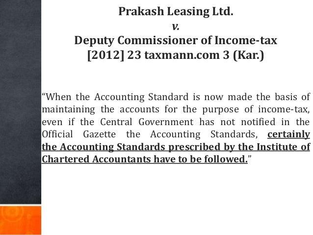 "Prakash Leasing Ltd. v. Deputy Commissioner of Income-tax [2012] 23 taxmann.com 3 (Kar.) ""When the Accounting Standard is ..."