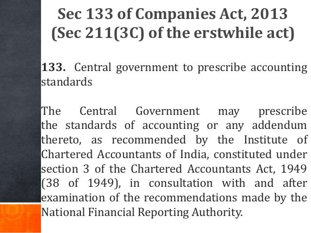 Sec 133 of Companies Act, 2013 (Sec 211(3C) of the erstwhile act) 133. Central government to prescribe accounting standard...