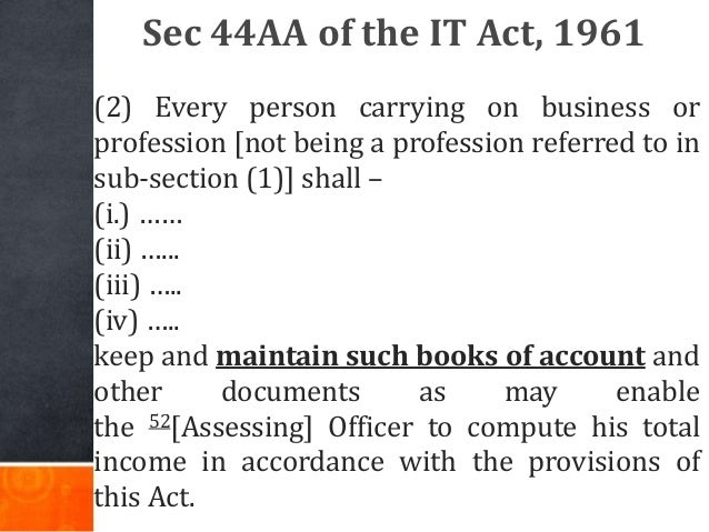 Sec 44AA of the IT Act, 1961 (2) Every person carrying on business or profession [not being a profession referred to in su...