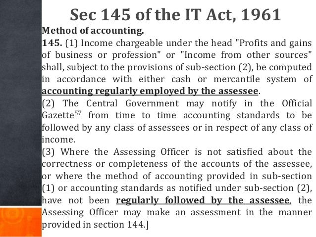 """Sec 145 of the IT Act, 1961 Method of accounting. 145. (1) Income chargeable under the head """"Profits and gains of business..."""