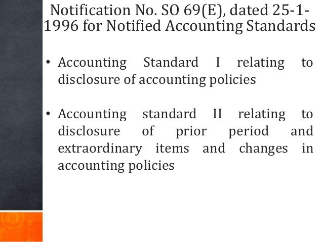 Notification No. SO 69(E), dated 25-1- 1996 for Notified Accounting Standards • Accounting Standard I relating to disclosu...