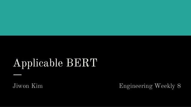 Applicable BERT Jiwon Kim Engineering Weekly 8