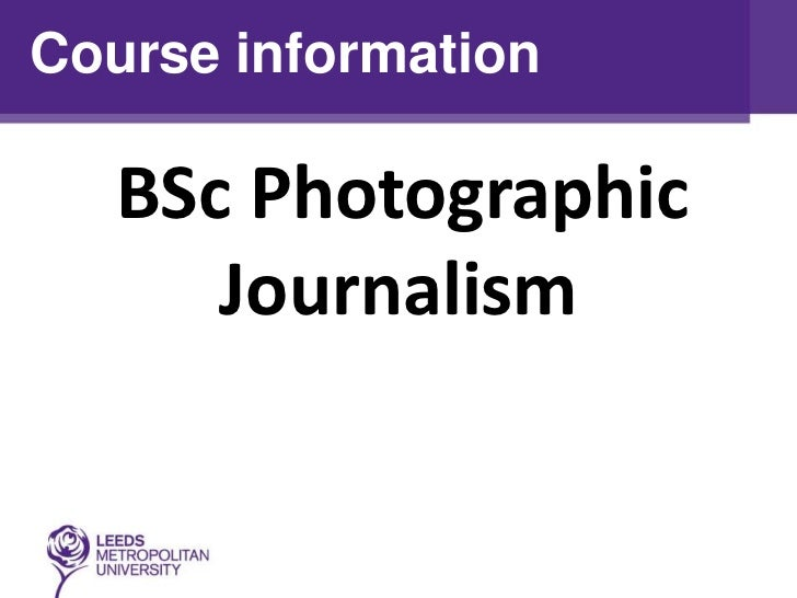 Course information   BSc Photographic      Journalism