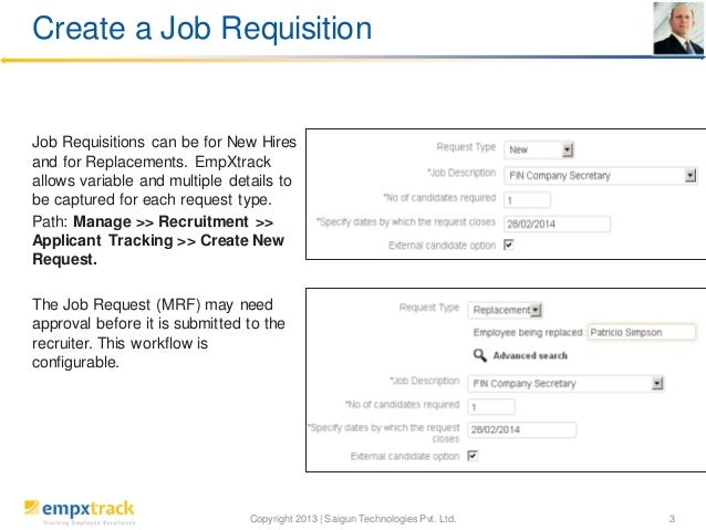 Create a Job Requisition  Job Requisitions can be for New Hires and for Replacements. EmpXtrack allows variable and multip...