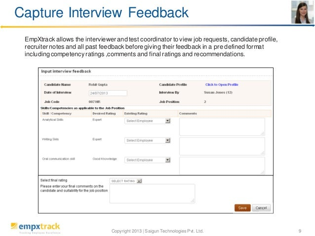 Capture Interview Feedback EmpXtrack allows the interviewer and test coordinator to view job requests, candidate profile, ...