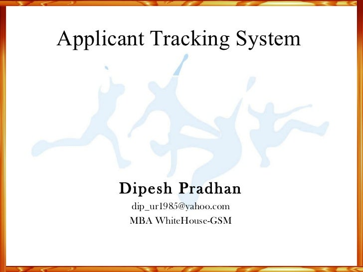 Applicant Tracking System  Dipesh Pradhan [email_address] MBA WhiteHouse-GSM