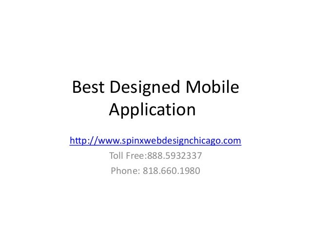 Best Designed Mobile Application http://www.spinxwebdesignchicago.com Toll Free:888.5932337 Phone: 818.660.1980