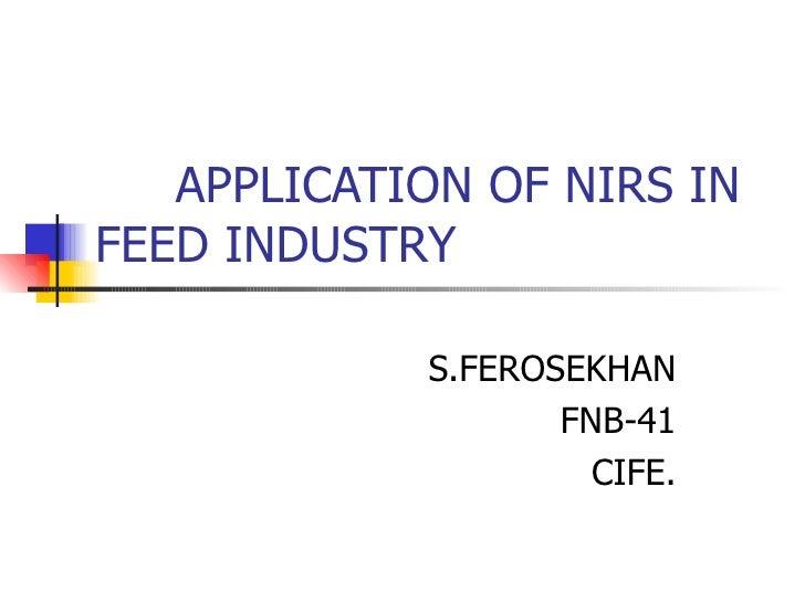 APPLICATION OF NIRS IN FEED INDUSTRY S.FEROSEKHAN FNB-41 CIFE.