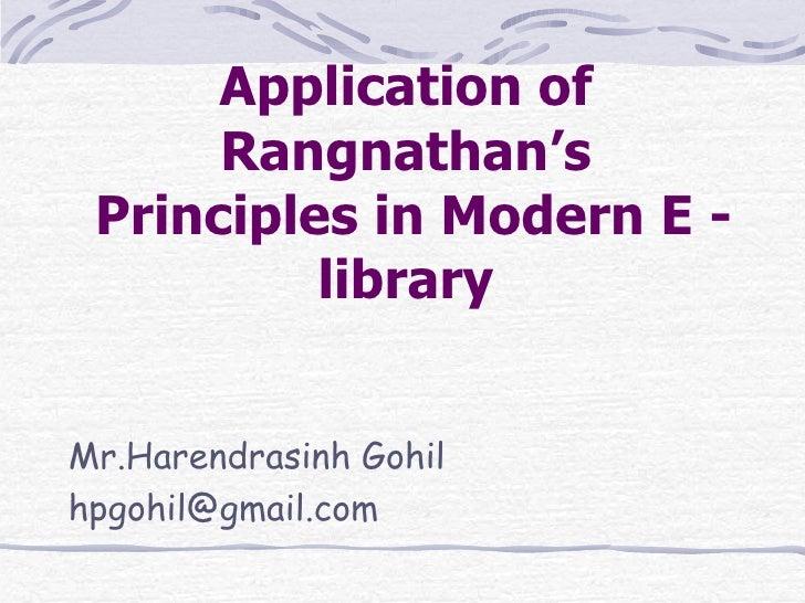 Application of Rangnathan's  Principles in Modern E -library  <ul><li>Mr.Harendrasinh Gohil </li></ul><ul><li>[email_addr...