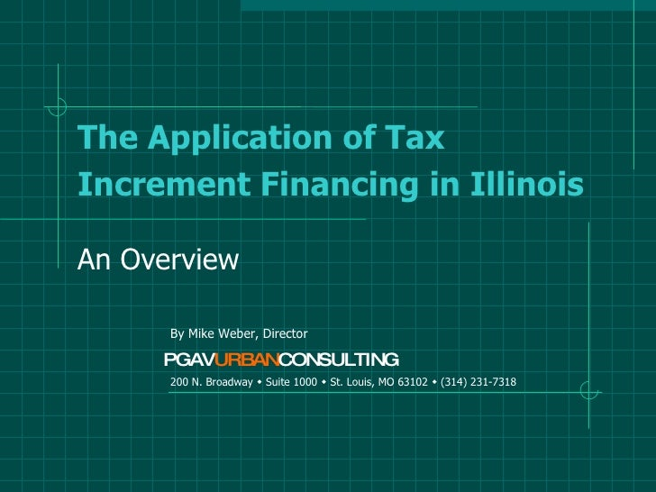 The Application of Tax Increment Financing in Illinois An Overview 200 N. Broadway     Suite 1000     St. Louis, MO 6310...