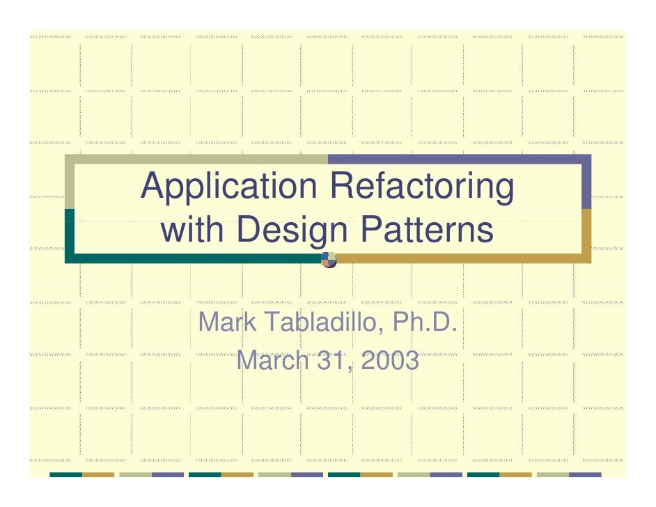 Application Refactoring  with D i P tt   ith Design Patterns     Mark Tabladillo, Ph.D.      March 31, 2003