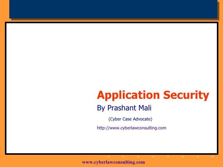 <ul><li>Application Security </li></ul><ul><li>By Prashant Mali </li></ul><ul><li>(Cyber Case Advocate)    http://www.cybe...