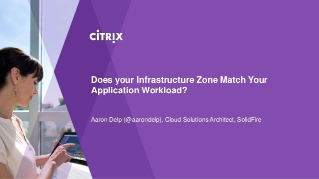 Does your Infrastructure Zone Match Your Application Workload? Aaron Delp (@aarondelp), Cloud Solutions Architect, SolidFi...