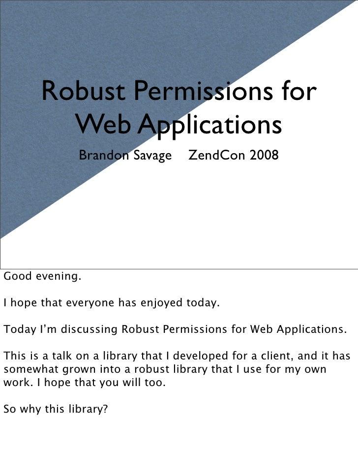 Robust Permissions for          Web Applications               Brandon Savage        ZendCon 2008     Good evening.  I hop...
