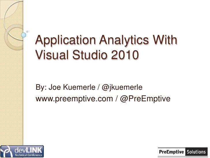 Application Analytics With Visual Studio 2010<br />By: Joe Kuemerle / @jkuemerle<br />www.preemptive.com / @PreEmptive<br />