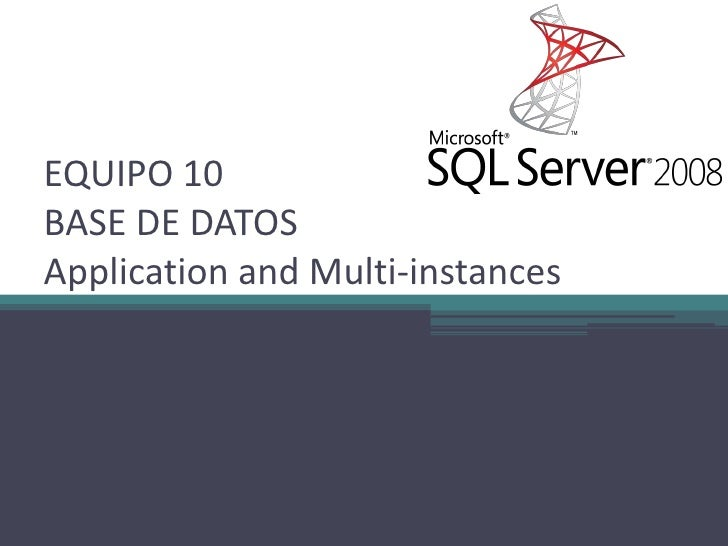 EQUIPO 10BASE DE DATOS Application and Multi-instances<br />