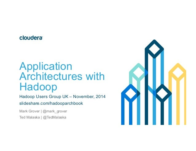 Application Architectures with Hadoop Hadoop Users Group UK – November, 2014 slideshare.com/hadooparchbook Mark Grover | @...