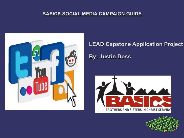 BASICS SOCIAL MEDIA CAMPAIGN GUIDE               LEAD Capstone Application Project               By: Justin Doss