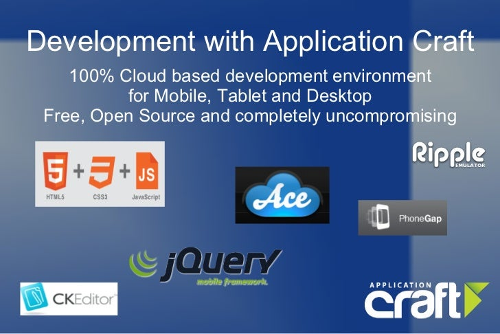 Development with Application Craft 100% Cloud based development environment for Mobile, Tablet and Desktop Free, Open Sour...