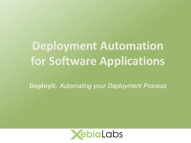 Deployment Automation for Software Applications Deployit. Automating your Deployment Process