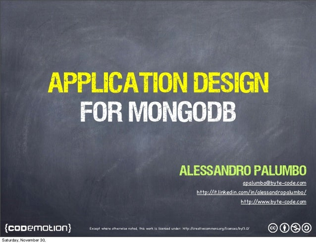 Application Design FOR MongoDB Alessandro Palumbo apalumbo@byte-code.com http:/ /it.linkedin.com/in/alessandropalumbo/ htt...