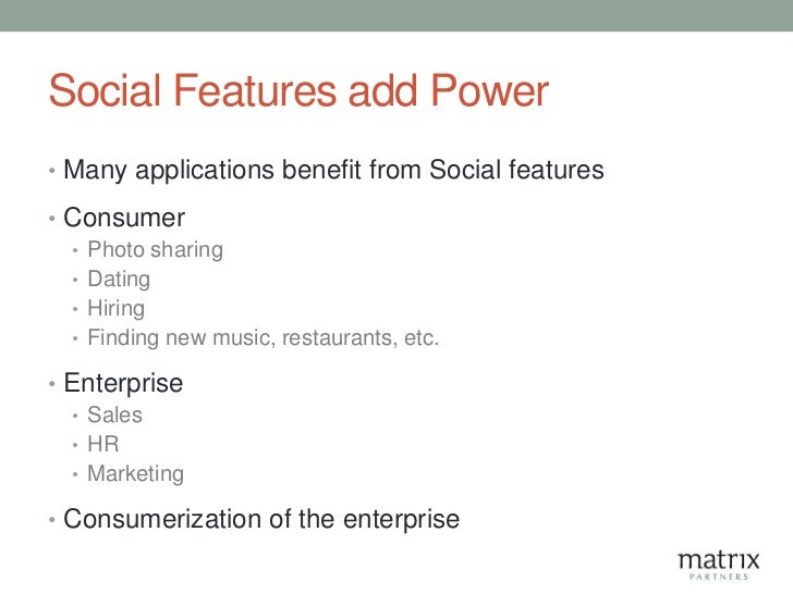 Social Features add Power• Many applications benefit from Social features• Consumer  • Photo sharing  • Dating  • Hiring  ...