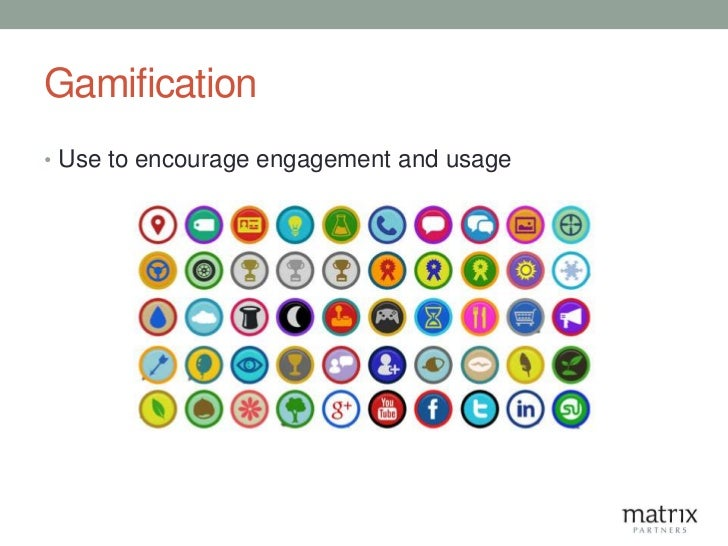 Gamification• Use to encourage engagement and usage