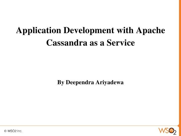 Application Development with Apache       Cassandra as a Service         By Deependra Ariyadewa