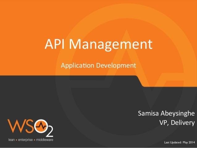 Applica'on	   Development	    Last Updated: May 2014	  VP,	   Delivery	    Samisa	   Abeysinghe	    API	   Management