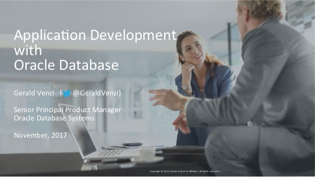 Copyright	©	2015,	Oracle	and/or	its	affiliates.	All	rights	reserved.		|	 Applica?on	Development	 with	 Oracle	Database	 Gera...