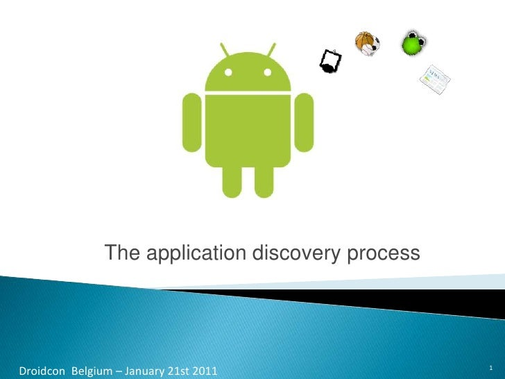 The applicationdiscoveryprocess<br />1<br />DroidconBelgium – January 21st 2011<br />