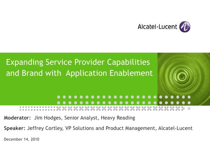 Expanding Service Provider Capabilities and Brand with  Application Enablement Moderator:   Jim Hodges, Senior Analyst, He...