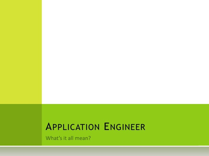What's it all mean?<br />Application Engineer<br />