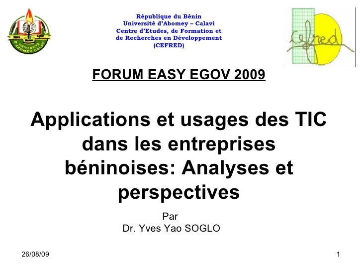26/08/09 FORUM EASY EGOV 2009 Applications et usages des TIC dans les entreprises béninoises: Analyses et perspectives Par...