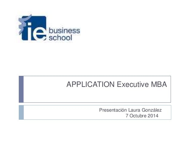 APPLICATION Executive MBA  Presentación Laura González  7 Octubre 2014
