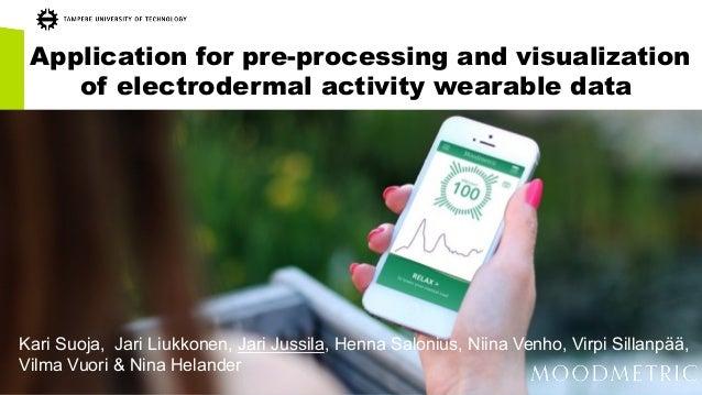 Application for pre-processing and visualization of electrodermal activity wearable data Kari Suoja, Jari Liukkonen, Jari ...