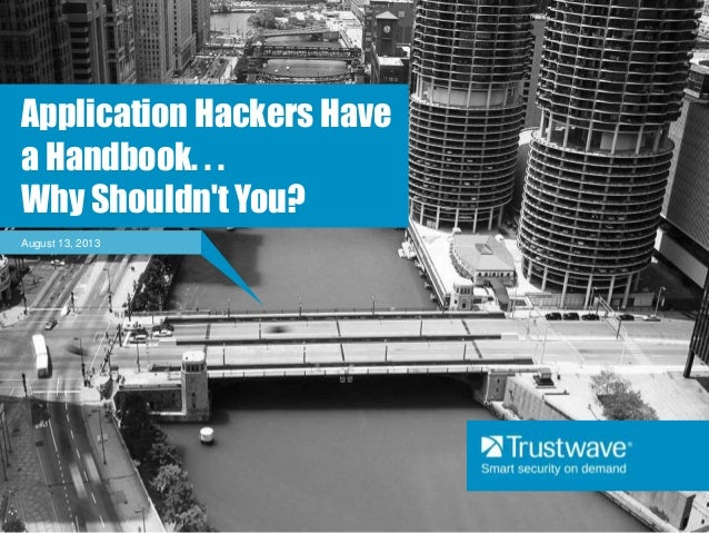August 13, 2013 Application Hackers Have a Handbook. . . Why Shouldn't You?
