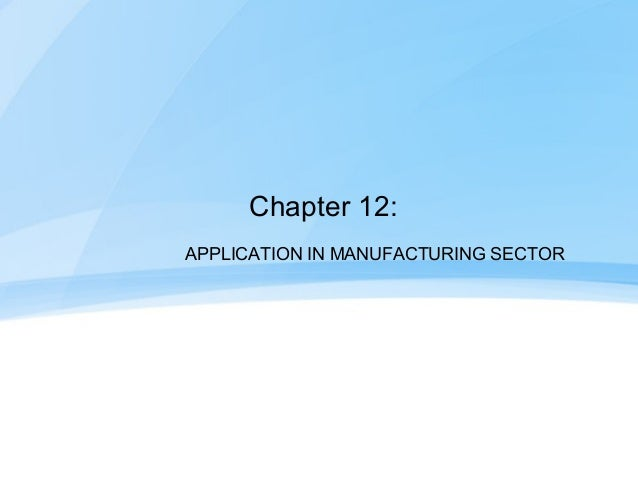 Chapter 12:APPLICATION IN MANUFACTURING SECTOR