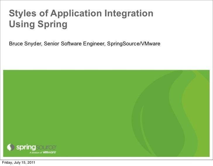 Styles of Application Integration    Using Spring    Bruce Snyder, Senior Software Engineer, SpringSource/VMwareFriday, Ju...
