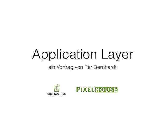Application Layer ein Vortrag von Per Bernhardt
