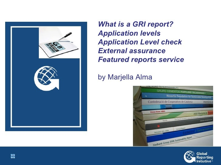 What is a GRI report? Application levels Application Level check External assurance Featured reports service by Marjella A...