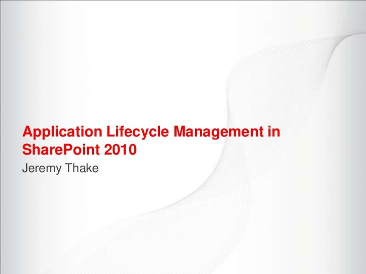 Application Lifecycle Management inSharePoint 2010Jeremy Thake