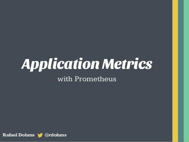 Application Metrics with Prometheus Rafael Dohms @rdohms