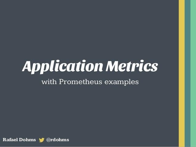 Application Metrics with Prometheus examples Rafael Dohms @rdohms