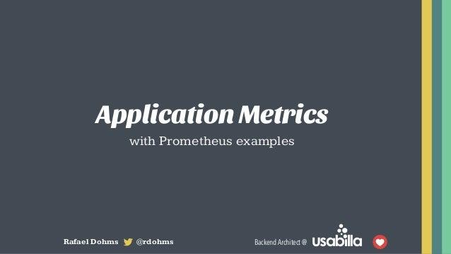 Application Metrics (with Prometheus examples) Slide 2