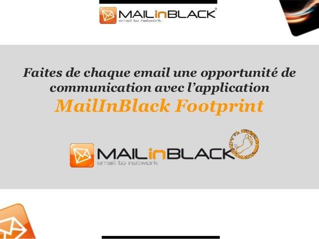 Faites de chaque email une opportunité de    communication avec l'application    MailInBlack Footprint