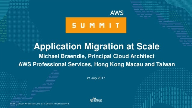 © 2017, Amazon Web Services, Inc. or its Affiliates. All rights reserved. 21 July 2017 Application Migration at Scale Mich...